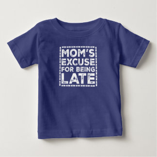 Cute Mom's Excuse For Being Late Funny Baby T-Shirt