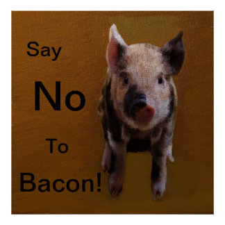 "Cute Piglet ""Say No To Bacon"" Poster"
