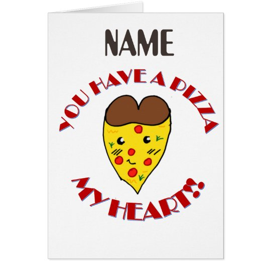 Cute you have a pizza my heart card