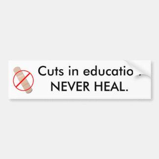 Cuts in education NEVER HEAL. Bumper Sticker