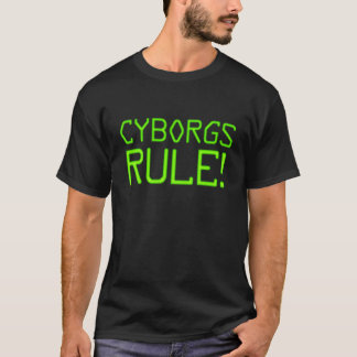 Cyborgs Rule! T-Shirt