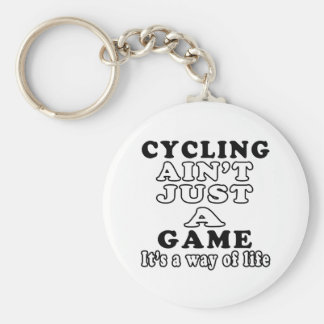 Cycling Ain t Just A Game It s A Way Of Life Key Chains