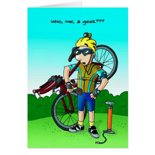 Cycling Birthday Card - Who, Me, a Geek? | Zazzle