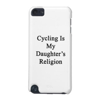 Cycling Is My Daughter s Religion iPod Touch 5G Cover