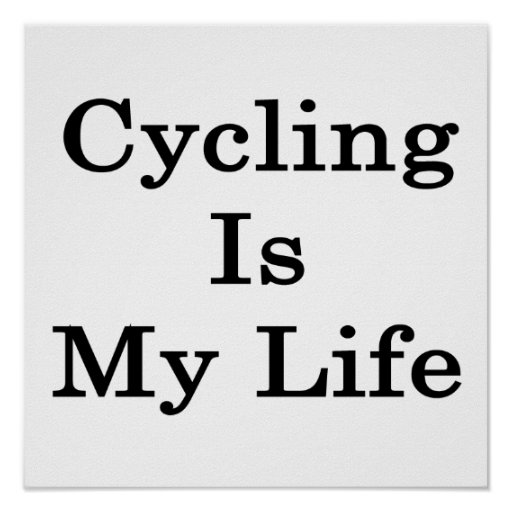 Cycling Is My Life Print