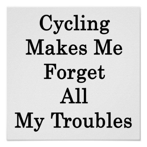 Cycling Makes Me Forget All My Troubles Posters