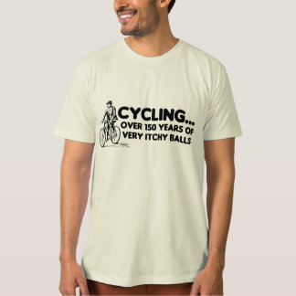 Cycling...Over 150 years of very itchy balls T-Shirt