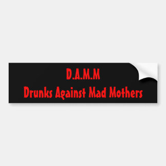 D.A.M.M.- Drunks Against Mad Mothers Bumper Sticker