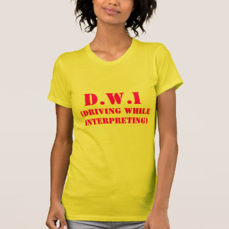 D.W.I, (Driving While Interpreting) T-Shirt