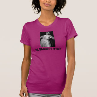 Da Baddest Witch - Caliban and the Witch Shirt