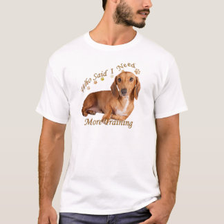 Dachshund Needs More Training T-Shirt