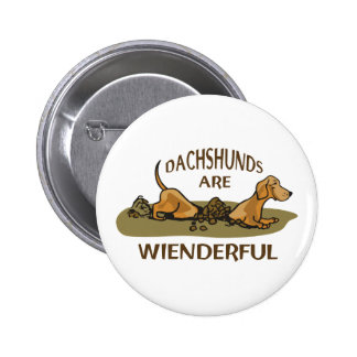 DACHSHUNDS ARE WIENDERFUL 6 CM ROUND BADGE