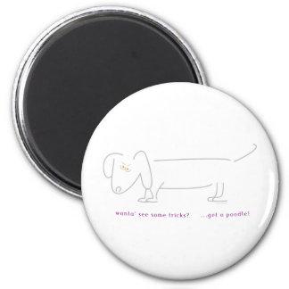 Dachshunds don't do tricks 6 cm round magnet