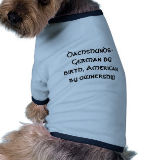 Dachshunds - German by birth American by owner Doggie T Shirt