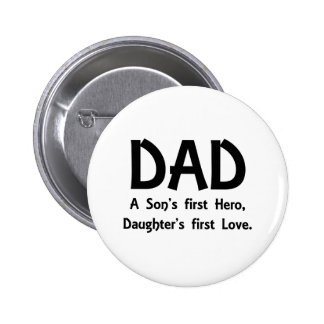DAD A Son's first Hero, Daughter's first Love 6 Cm Round Badge