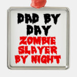 DAD BY DAY. ZOMBIE SLAYER BY NIGHT Silver-Colored SQUARE DECORATION