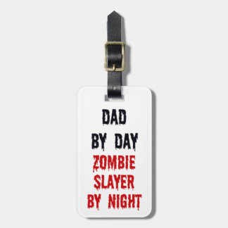 Dad by Day Zombie Slayer by Night Luggage Tag
