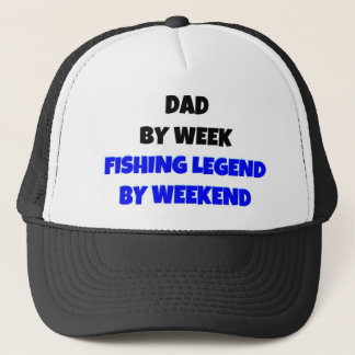 Dad by Week Fishing Legend By Weekend Trucker Hat