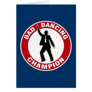 Dad Dancing Champion - Funny Father s Day Card