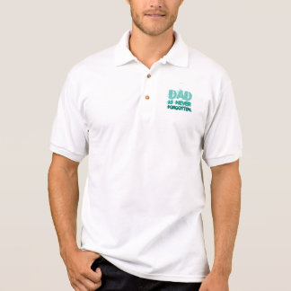 DAD IS NEVER FORGOTTEN. POLO SHIRT