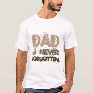 DAD IS NEVER FORGOTTEN. T-Shirt