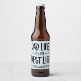 Dad Life is the Best Life Beer Labels