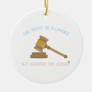 Dad Might Be Lawyer But Mommy's The Judge! Christmas Ornament