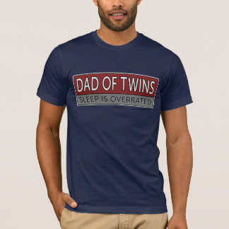 Dad of Twins SLEEP IS OVERRATED T-Shirt