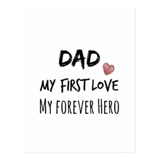 Dad Quote: My First Love, My Forever Hero Postcard