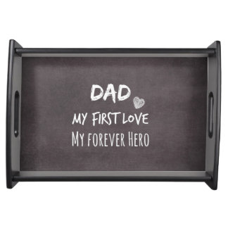 Dad Quote: My First Love, My Forever Hero Serving Trays