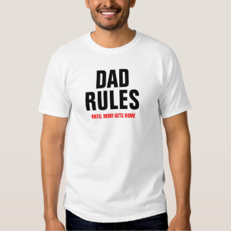 Dad Rules until mom gets home Tee Shirts