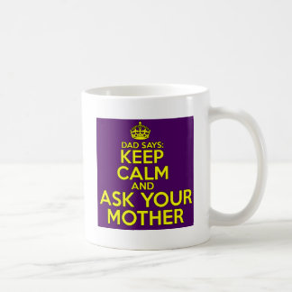 Dad says, Keep Calm and ask mother. Coffee Mug