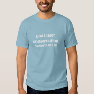 Dad T-Shirt—Dad Under Construction T-shirt
