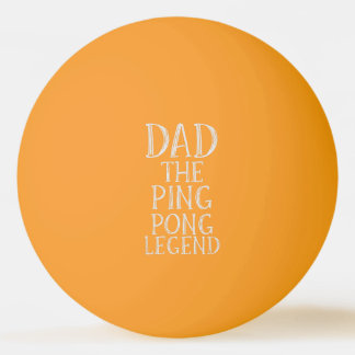 Dad The Ping Pong Legend Glow in the Dark Ball