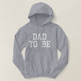 DAD TO BE EMBROIDERED HOODED SWEATSHIRT
