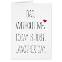 Dad Without Me Today.. Cool Funny Fathers Day Card