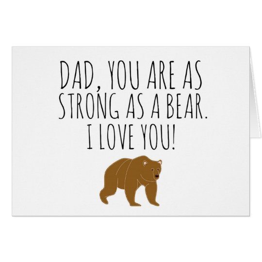 Dad, You Are As Strong As A Bear