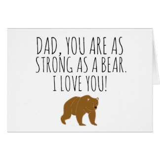 Dad, You Are As Strong As A Bear Greeting Card