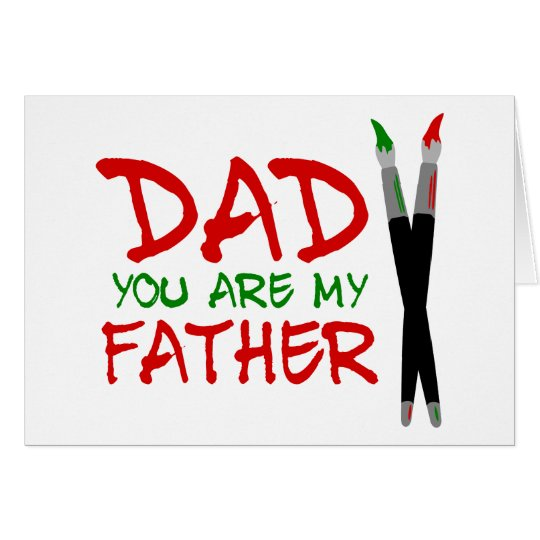 Dad You Are My Father Card
