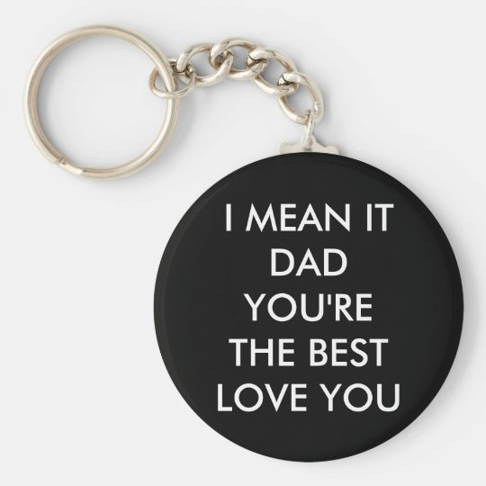 Dad, you're the best - love you key