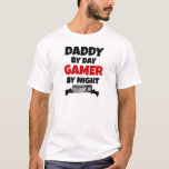 Daddy by Day Gamer by Night T-Shirt