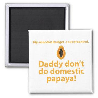 Daddy don't do domestic papaya. magnet