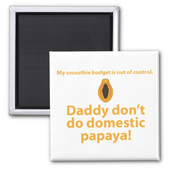 Daddy don't do domestic papaya. square magnet