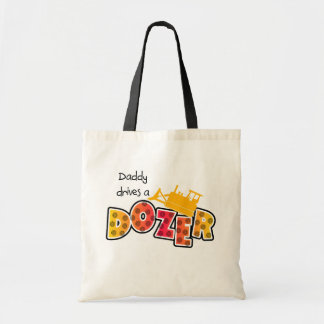 Daddy Drives a Dozer Bag Budget Tote Bag