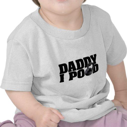 Daddy I Pood T-shirt