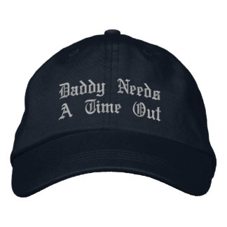 Daddy Needs A Time Out Embroidered Hat