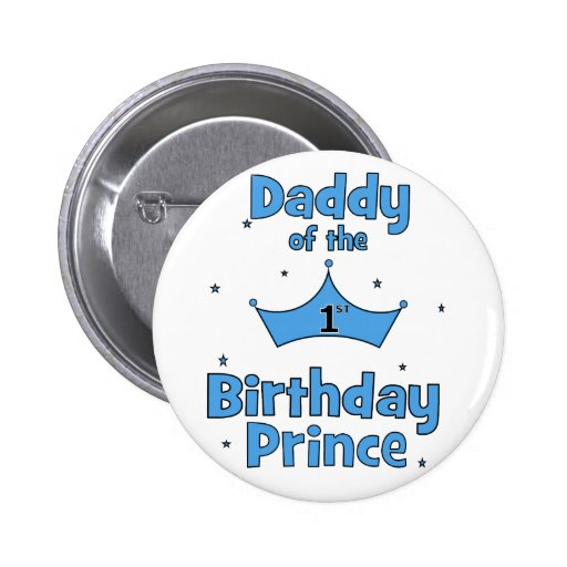 Daddy of the 1st Birthday Prince! Pinback Buttons