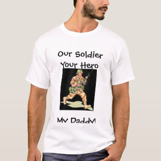 Daddy, Our Soldier Your Hero My Daddy! T-Shirt