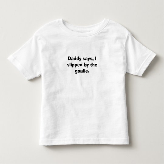 Daddy says, toddler T-Shirt