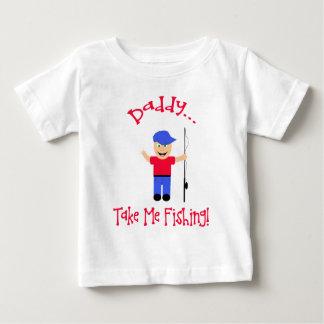 Daddy...Take Me Fishing! Boy Baby T-Shirt